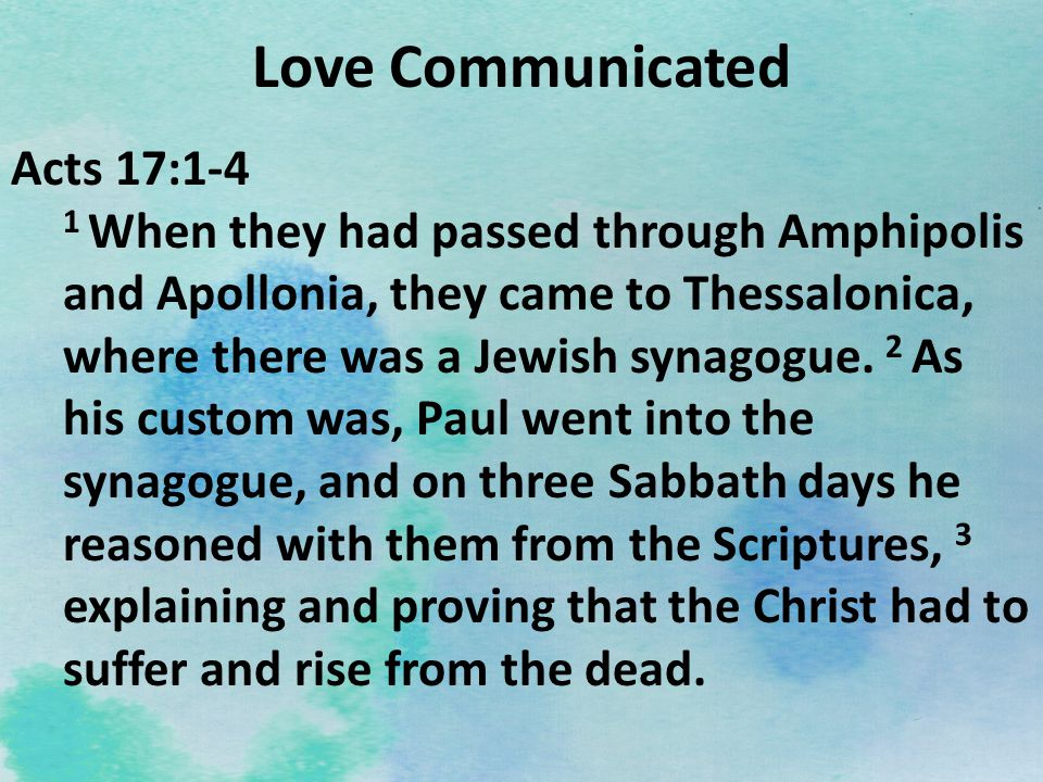 Love Communicated Acts 17:1-4 1 When they had passed through Amphipolis and Apollonia, they came to Thessalonica, where there was a Jewish synagogue.