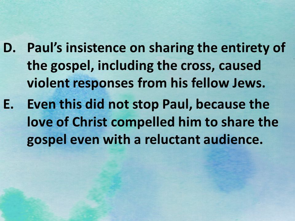 D.Pauls insistence on sharing the entirety of the gospel, including the cross, caused violent responses from his fellow Jews. E.Even this did not stop