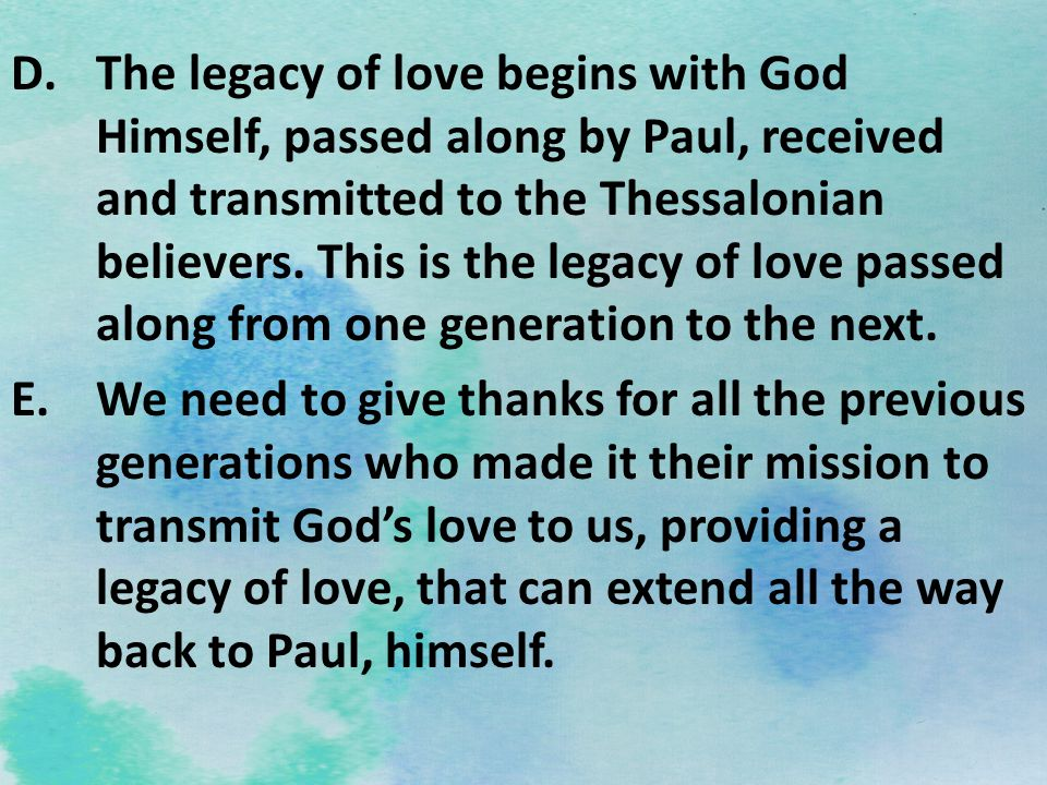 D.The legacy of love begins with God Himself, passed along by Paul, received and transmitted to the Thessalonian believers. This is the legacy of love