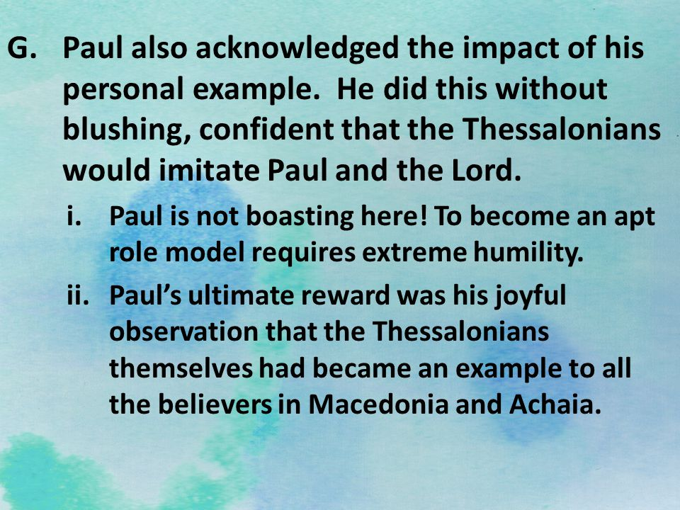 G.Paul also acknowledged the impact of his personal example. He did this without blushing, confident that the Thessalonians would imitate Paul and the