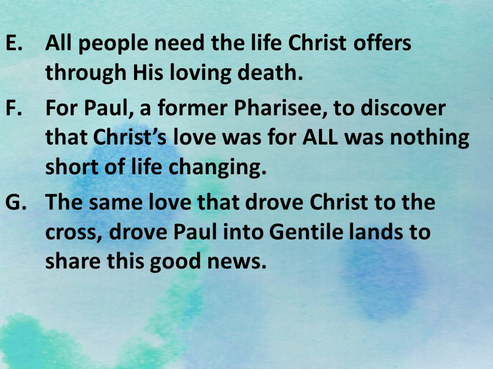 H.The main point: This love of Christ for us, compels us to share His love with others.