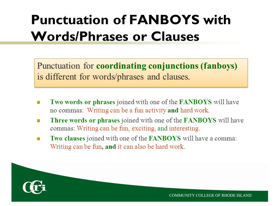 Punctuation of FANBOYS with Words/Phrases or Clauses Punctuation for coordinating conjunctions (fanboys) is different for words/phrases and clauses. T