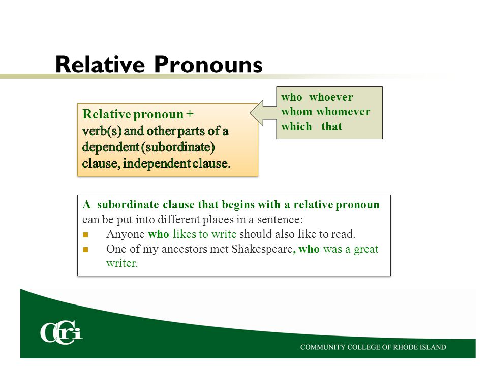 Relative Pronouns who whoever whom whomever which that A subordinate clause that begins with a relative pronoun can be put into different places in a