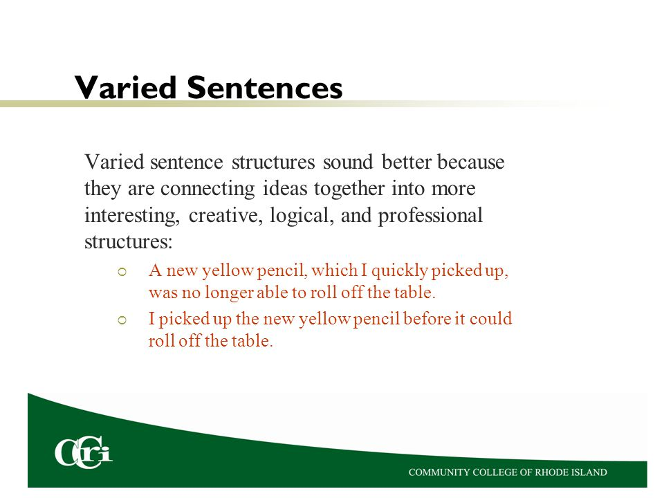Varied Sentences Varied sentence structures sound better because they are connecting ideas together into more interesting, creative, logical, and prof