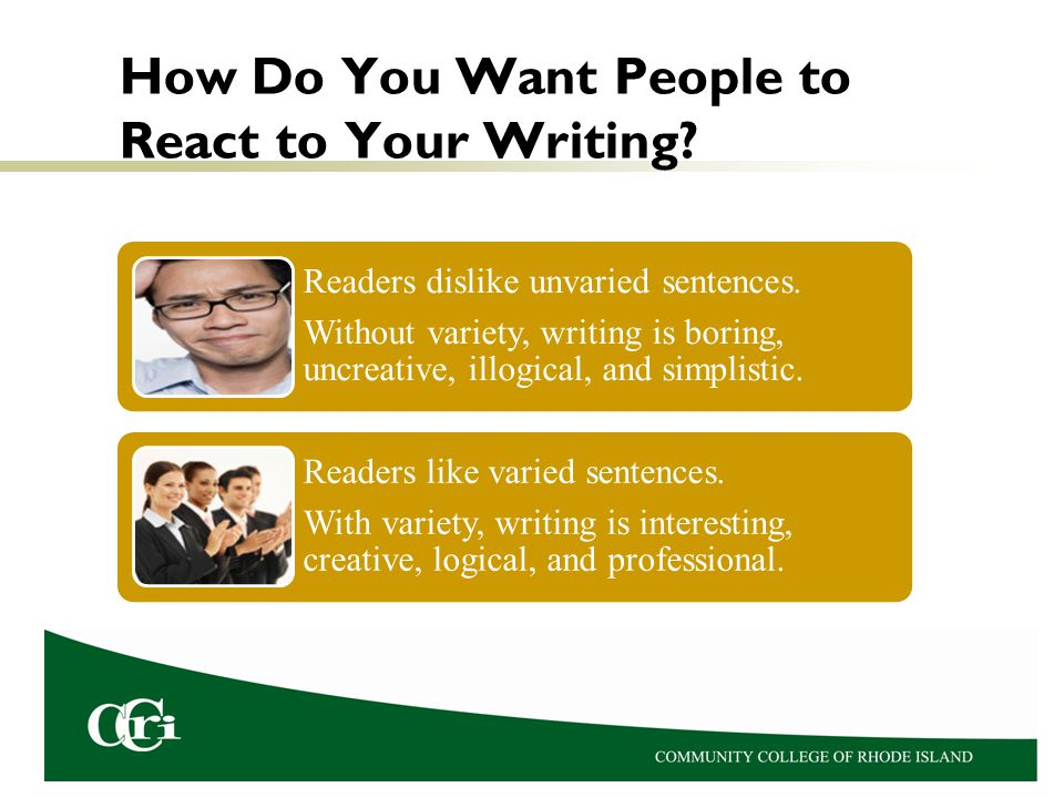 How Do You Want People to React to Your Writing.Readers dislike unvaried sentences.