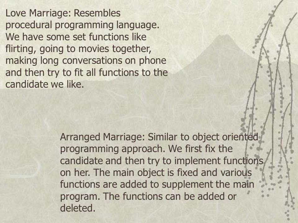 Arranged Marriage: Similar to object oriented programming approach.