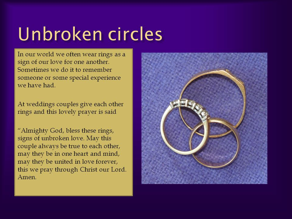 Unbroken circles In our world we often wear rings as a sign of our love for one another.