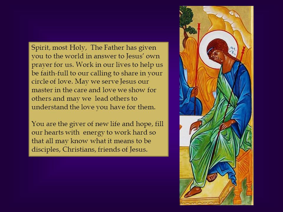 Spirit, most Holy, The Father has given you to the world in answer to Jesus own prayer for us.