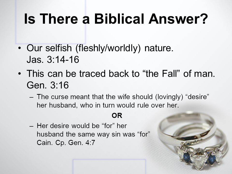 Is There a Biblical Answer. Our selfish (fleshly/worldly) nature.