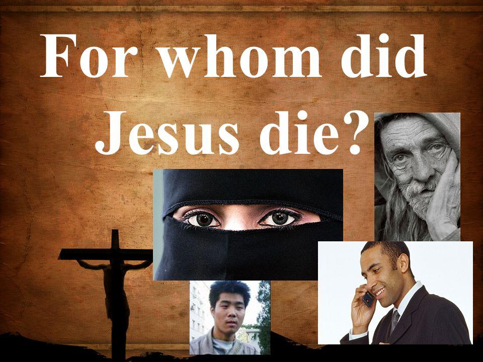 For whom did Jesus die?