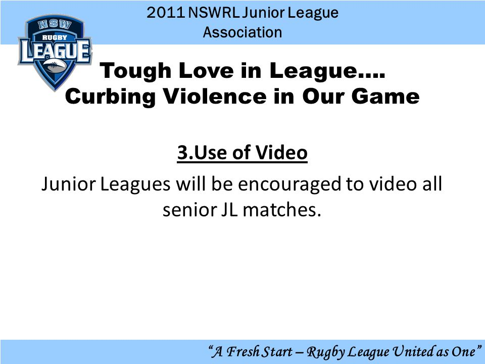 2011 NSWRL Junior League Association A Fresh Start – Rugby League United as One Tough Love in League….