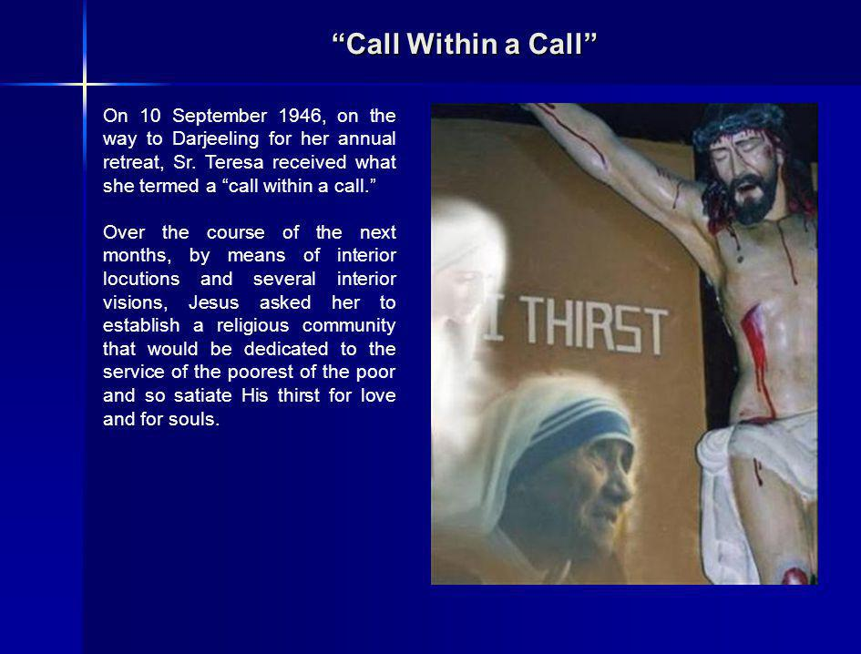 Call Within a Call Jesus: I want...Missionaries of Charity, who would be my fire of love amongst the poor, the sick, the dying and the little children.