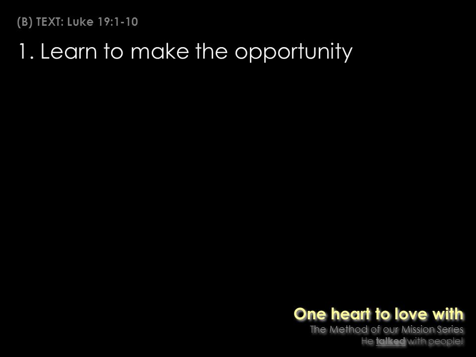 1. Learn to make the opportunity One heart to love with The Method of our Mission Series He talked with people! One heart to love with The Method of o