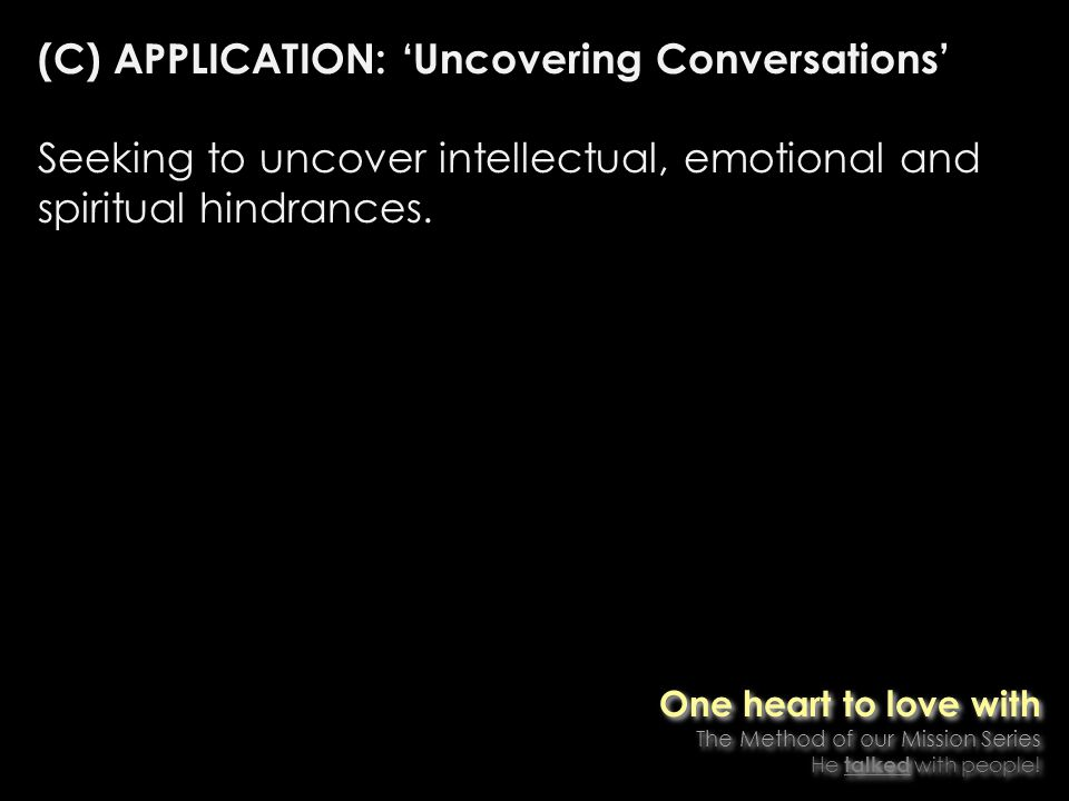 (C) APPLICATION: Uncovering Conversations Seeking to uncover intellectual, emotional and spiritual hindrances.