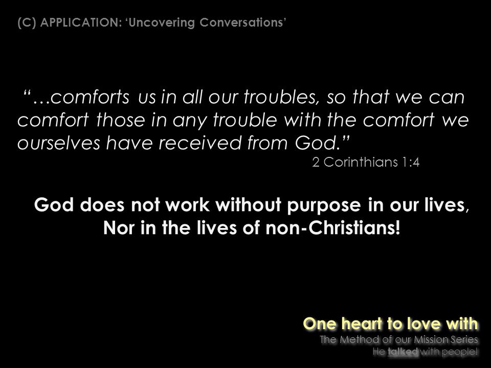 …comforts us in all our troubles, so that we can comfort those in any trouble with the comfort we ourselves have received from God.