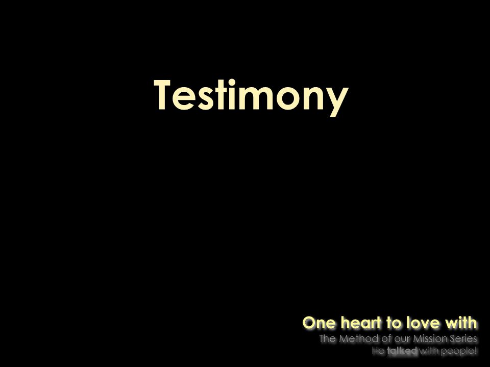 Testimony One heart to love with The Method of our Mission Series He talked with people.