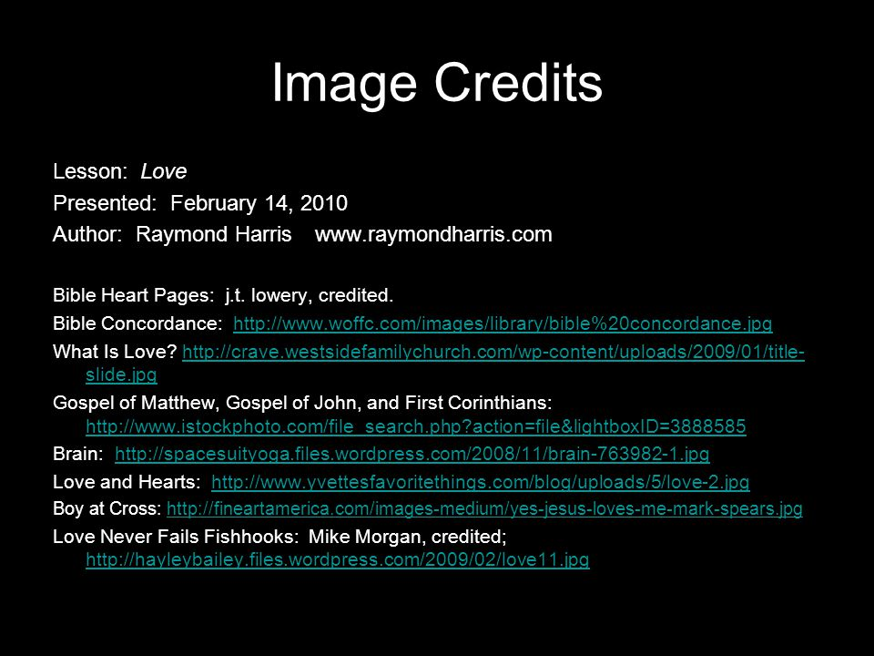 Image Credits Lesson:Love Presented: February 14, 2010 Author: Raymond Harriswww.raymondharris.com Bible Heart Pages: j.t.