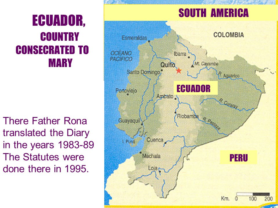 10 ECUADOR, COUNTRY CONSECRATED TO MARY There Father Rona translated the Diary in the years 1983-89 The Statutes were done there in 1995.