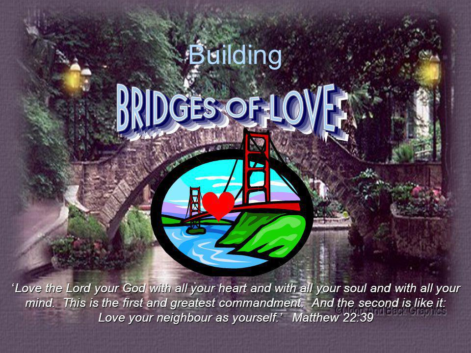 Building Love the Lord your God with all your heart and with all your soul and with all your mind.