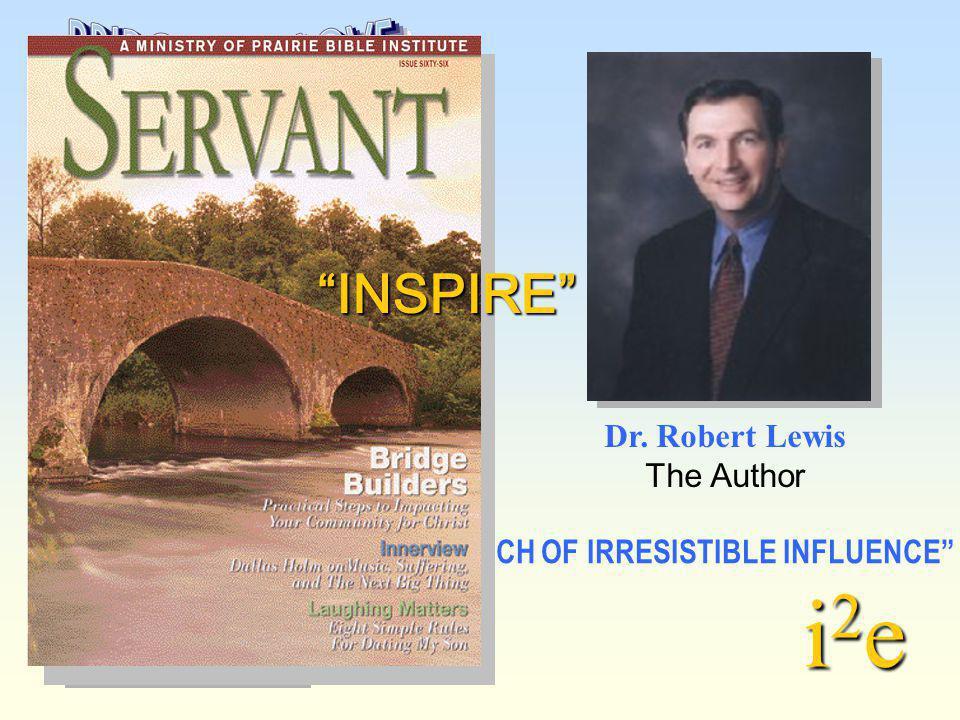 Dr. Robert Lewis The Author THE CHURCH OF IRRESISTIBLE INFLUENCE INSPIRE i2ei2ei2ei2e