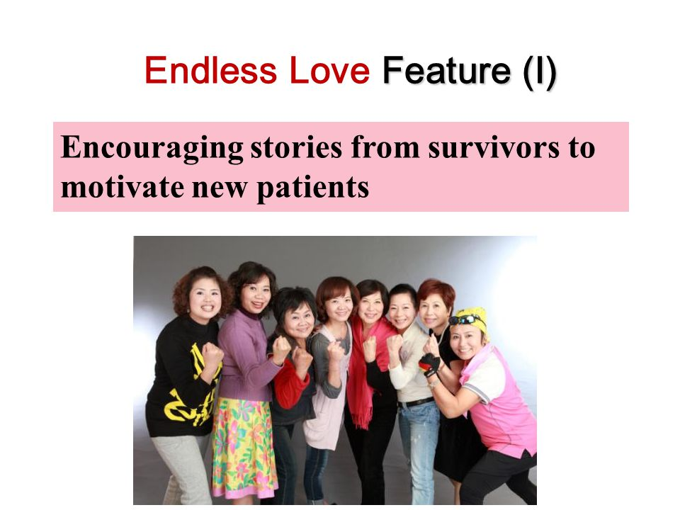 Encouraging stories from survivors to motivate new patients Feature (I) Endless Love Feature (I)