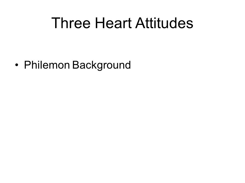 Three Heart Attitudes Leading to Forgiveness Philemon 4-11 I thank my God, making mention of you always in my prayers, hearing of your love and faith which you have toward the Lord Jesus and toward all the saints, that the sharing of your faith may become effective by the acknowledgment of every good thing which is in you in Christ Jesus.
