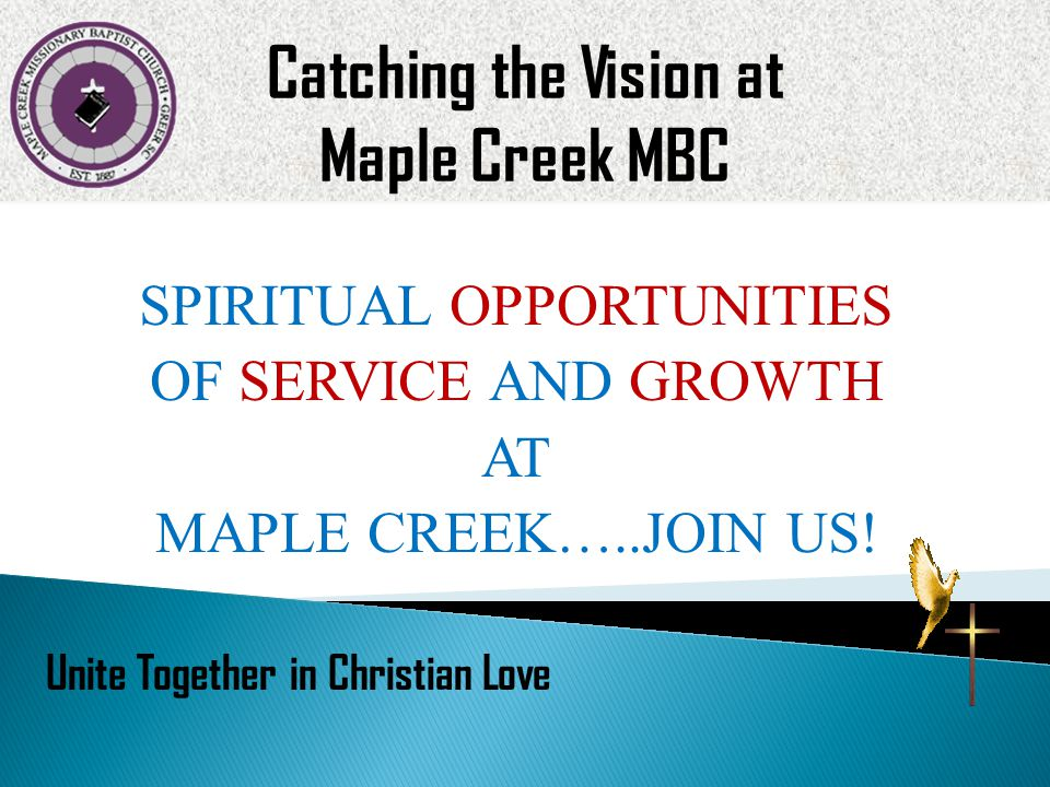 SPIRITUAL OPPORTUNITIES OF SERVICE AND GROWTH AT MAPLE CREEK…..JOIN US.