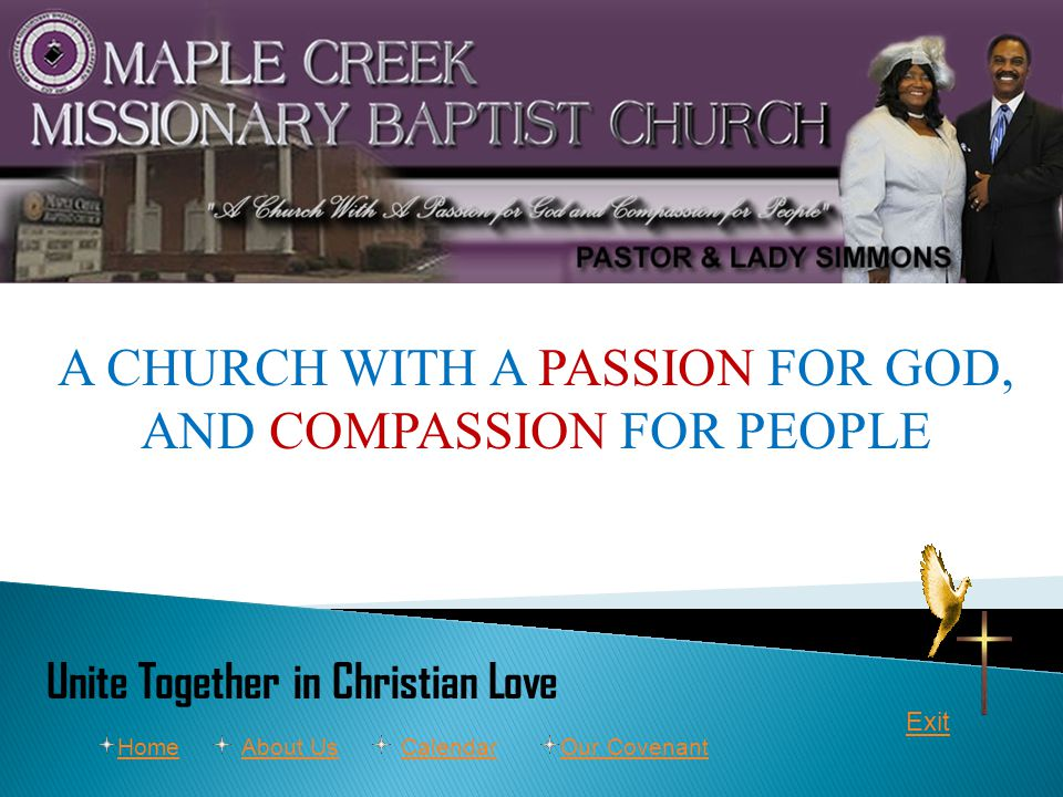 A CHURCH WITH A PASSION FOR GOD, AND COMPASSION FOR PEOPLE Unite Together in Christian Love Exit CalendarAbout UsHomeOur Covenant