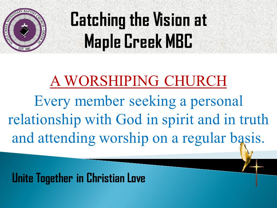 A WORSHIPING CHURCH Every member seeking a personal relationship with God in spirit and in truth and attending worship on a regular basis.