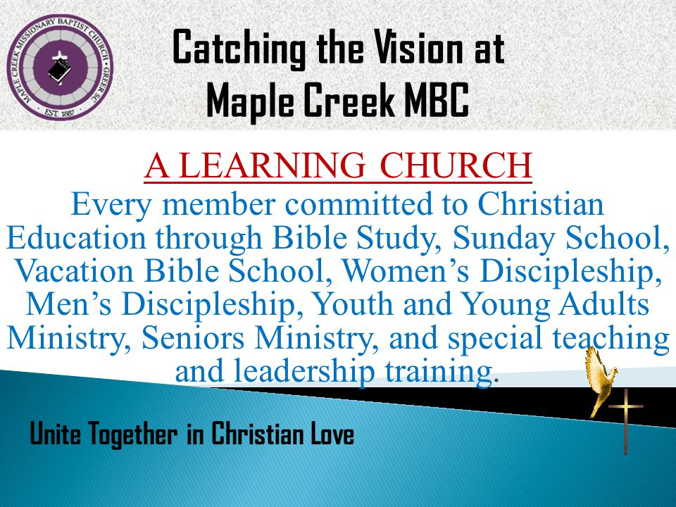 A LEARNING CHURCH Every member committed to Christian Education through Bible Study, Sunday School, Vacation Bible School, Womens Discipleship, Mens D