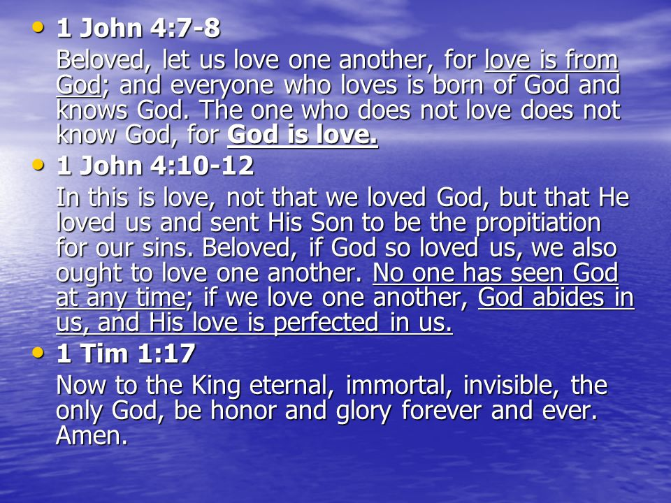1 John 4:7-8 1 John 4:7-8 Beloved, let us love one another, for love is from God; and everyone who loves is born of God and knows God. The one who doe