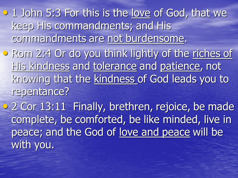 1 John 5:3 For this is the love of God, that we keep His commandments; and His commandments are not burdensome. 1 John 5:3 For this is the love of God