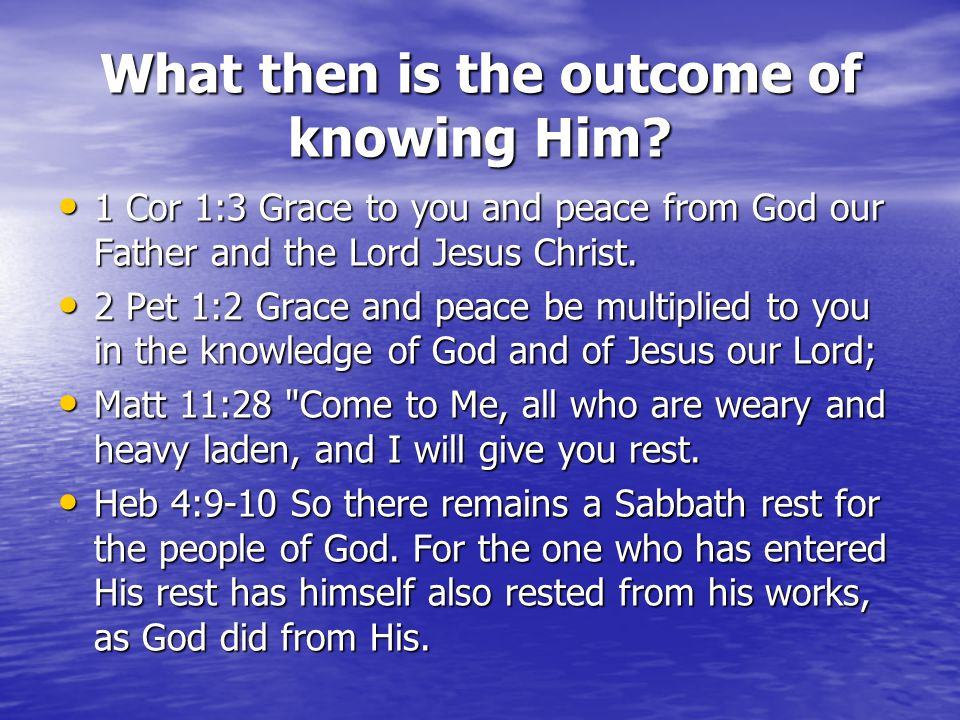 What then is the outcome of knowing Him.