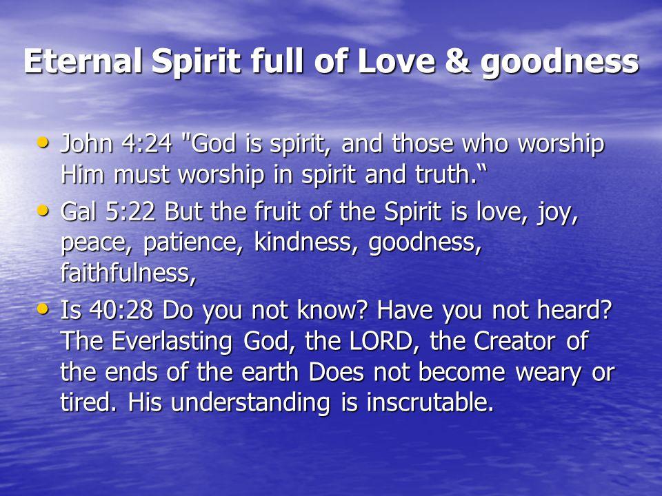Eternal Spirit full of Love & goodness John 4:24