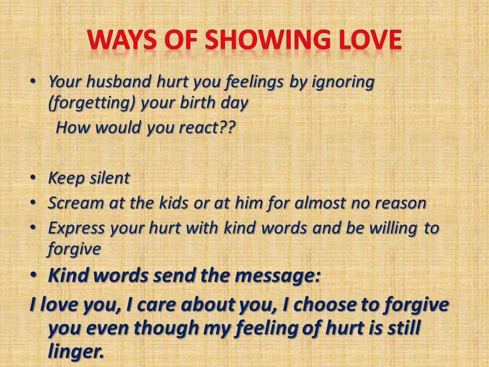 Your husband hurt you feelings by ignoring (forgetting) your birth day Your husband hurt you feelings by ignoring (forgetting) your birth day How would you react .
