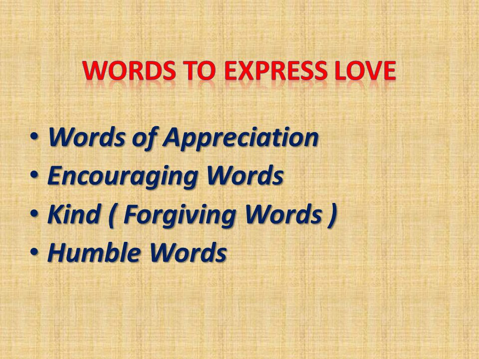 Words of Appreciation Words of Appreciation Encouraging Words Encouraging Words Kind ( Forgiving Words ) Kind ( Forgiving Words ) Humble Words Humble Words