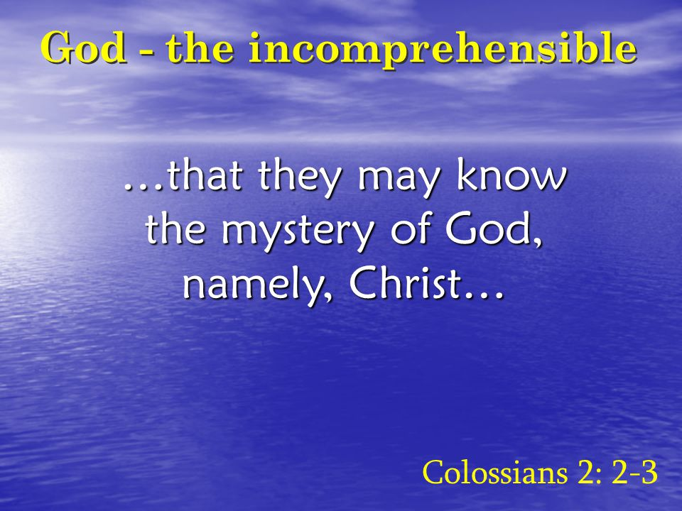 …that they may know the mystery of God, namely, Christ… Colossians 2: 2-3