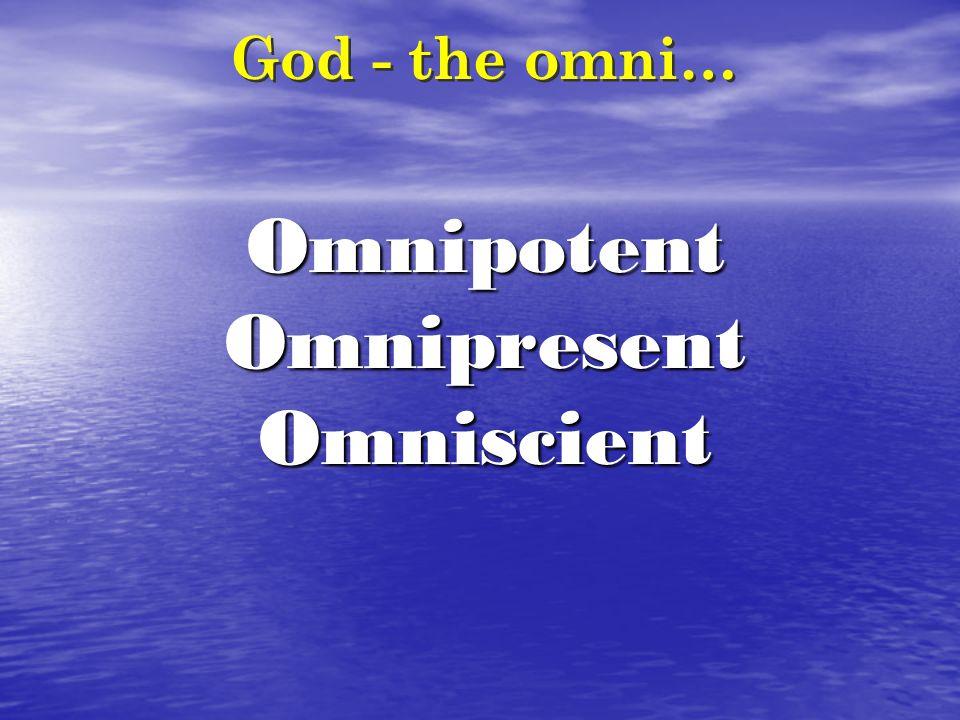 OmnipotentOmnipresentOmniscient God - the omni…