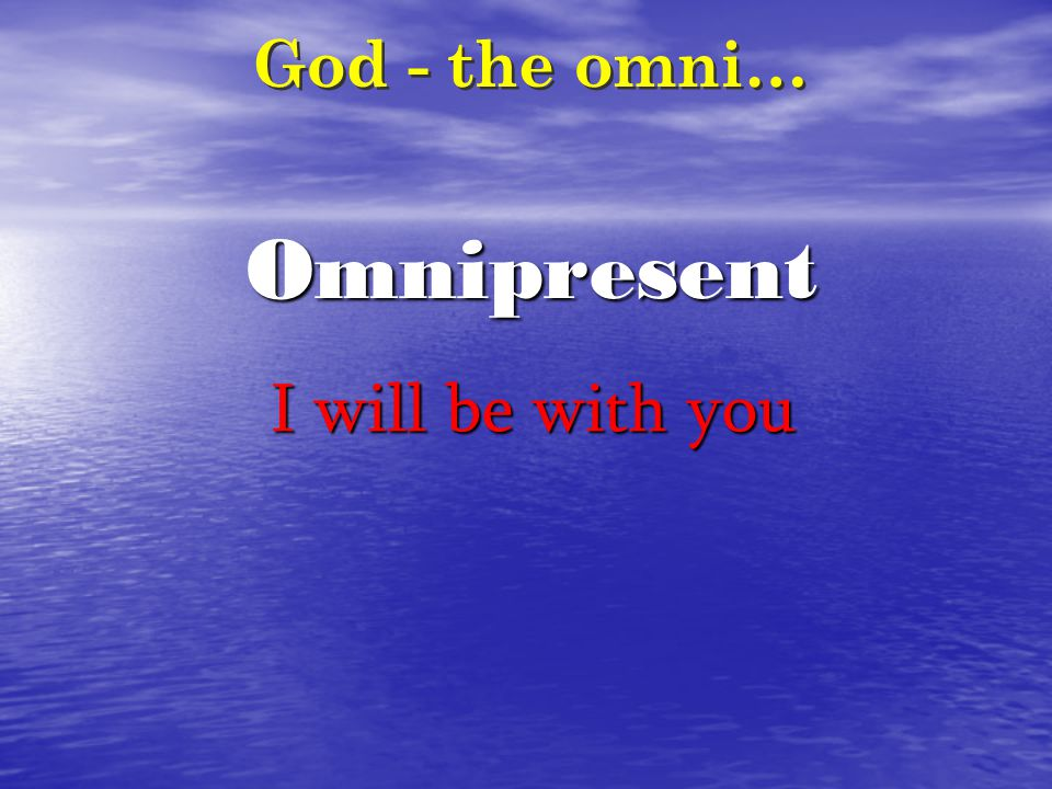 Omnipresent God - the omni… I will be with you