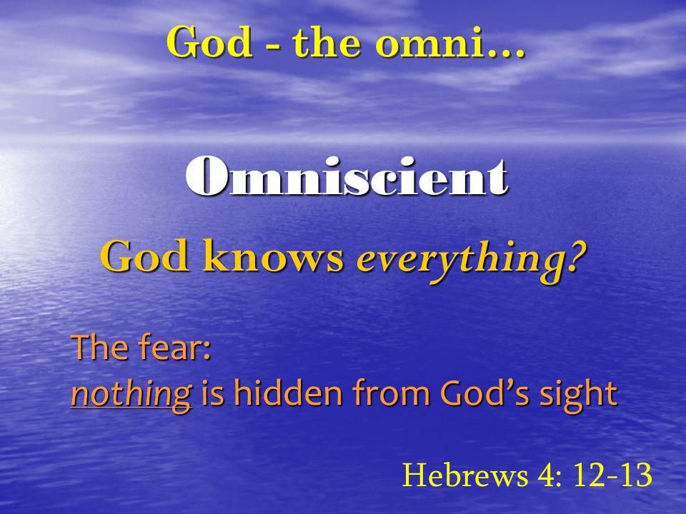 Omniscient God - the omni… God knows everything.