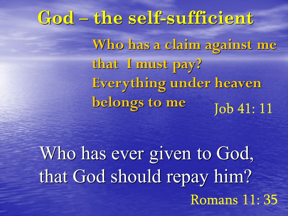 God – the self-sufficient Who has a claim against me that I must pay.