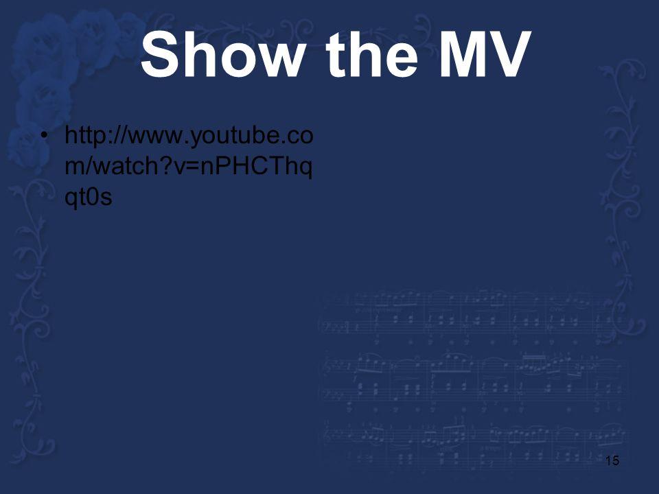 15 Show the MV http://www.youtube.co m/watch v=nPHCThq qt0s