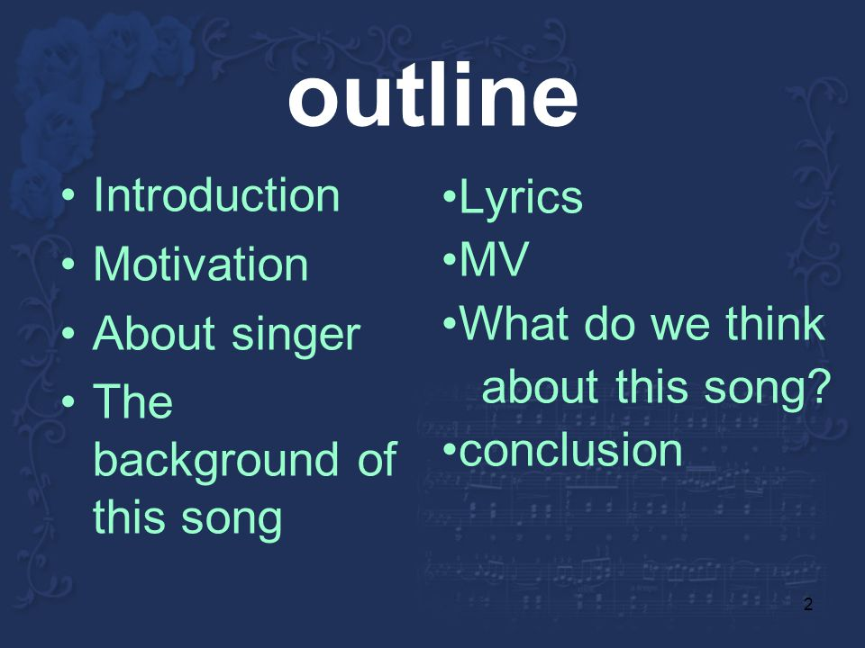 2 outline Introduction Motivation About singer The background of this song Lyrics MV What do we think about this song.