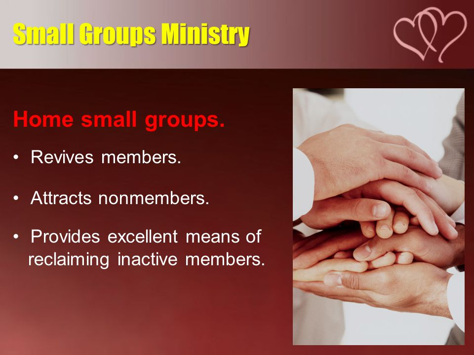 Home small groups. Revives members. Attracts nonmembers.