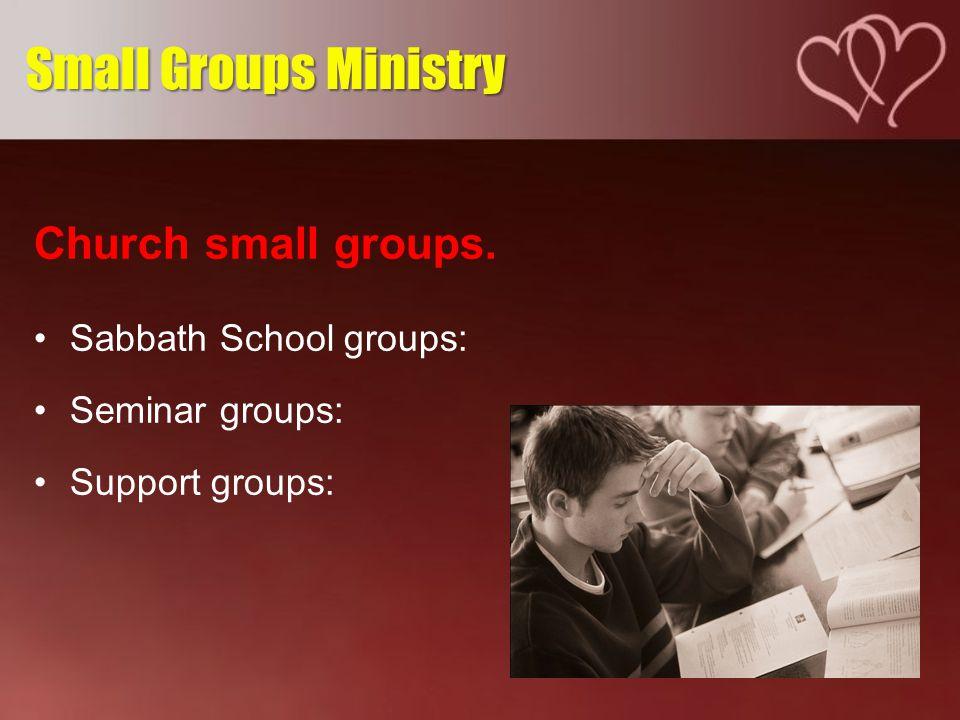 Church small groups. Sabbath School groups: Seminar groups: Support groups: Small Groups Ministry