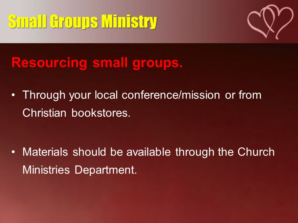 Resourcing small groups. Through your local conference/mission or from Christian bookstores.