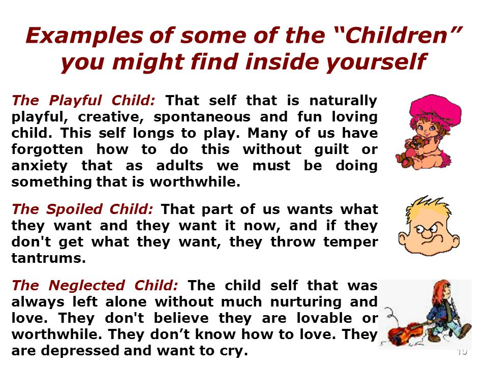 10 Examples of some of the Children you might find inside yourself The Playful Child: That self that is naturally playful, creative, spontaneous and fun loving child.