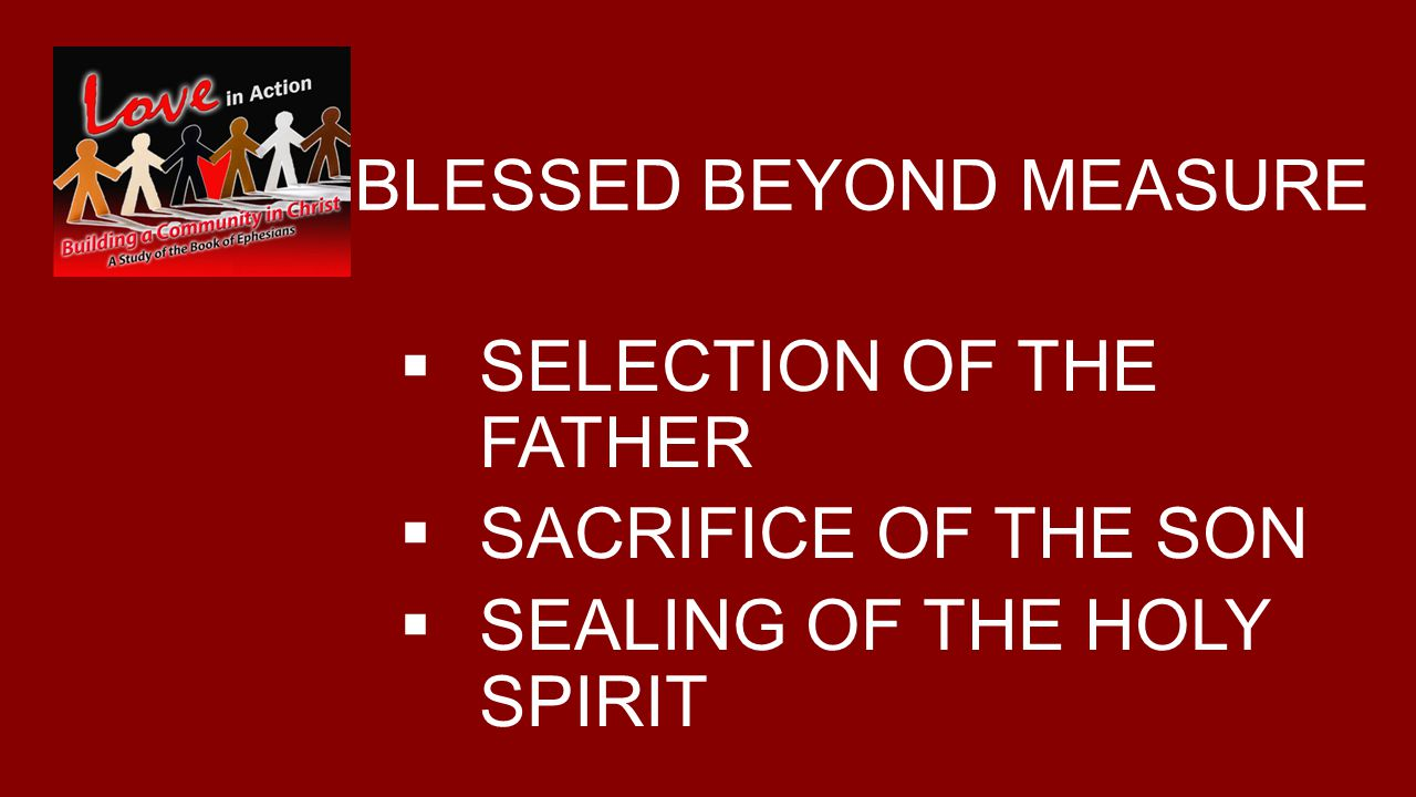 BLESSED BEYOND MEASURE SELECTION OF THE FATHER SACRIFICE OF THE SON SEALING OF THE HOLY SPIRIT