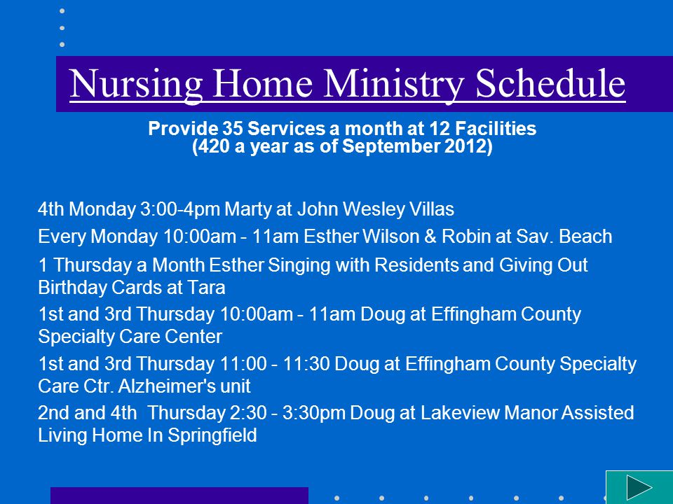 Nursing Home Ministry Schedule 4th Monday 3:00-4pm Marty at John Wesley Villas Every Monday 10:00am - 11am Esther Wilson & Robin at Sav.