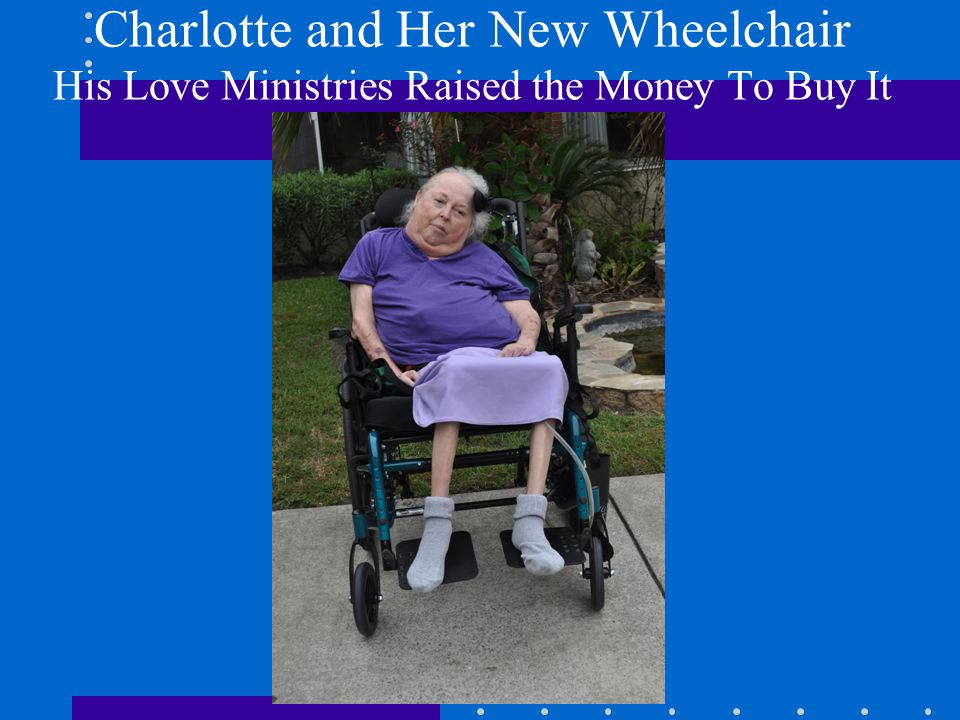 Charlotte and Her New Wheelchair His Love Ministries Raised the Money To Buy It
